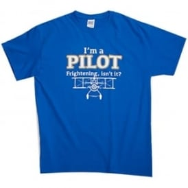 Gifts For Aviators I'm a Pilot, Frightening Isn't It T-Shirt