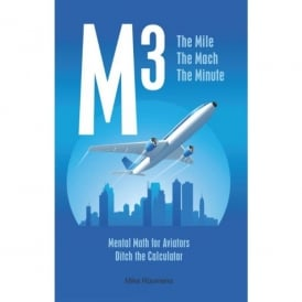 M3 The Mile, The Mach & Minute - Mental Math for Aviators