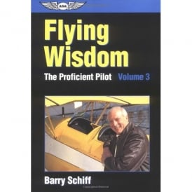 The Proficient Pilot: Volume 3 - Flying Wisdom