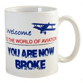 Welcome to Aviation You Are Now Broke Mug